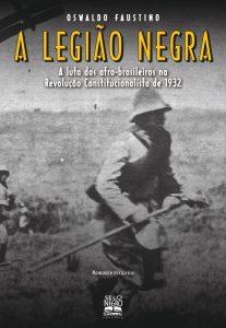Capa do livro A Legião Negra - A Luta dos Afro-Brasileiros na Revolução Constitucionalista de 1932
