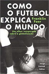 Capa do livro Como o futebol explica o mundo