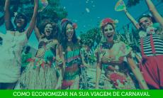 Viagem de Carnaval: saiba como economizar